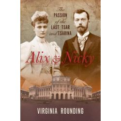 Alix and Nicky, The Passion of the Last Tsar and Tsarina by Virginia Rounding, 9781849543248.