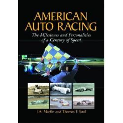 American Auto Racing, The Milestones and Personalities of a Century of Speed by James A. Martin, 9780786412358.