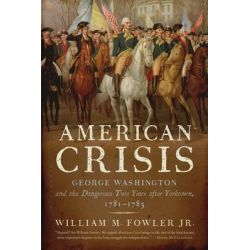 American Crisis, George Washington and the Dangerous Two Years After Yorktown, 1781-1783 by William M Fowler Jr, 9780802778086.