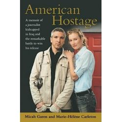 American Hostage, A Memoir of a Journalist Kidnapped in Iraq and the Remarkable Battle to Win His Release by Micah Garen, 9781416586319.
