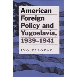 American Foreign Policy and Yugoslavia, 1939-1941, Eastern European Studies (Hardcover) by Ivo Tasovac, 9780890968970.