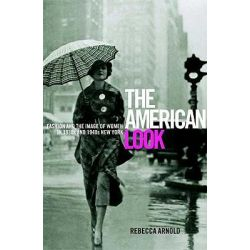 American Look, Fashion and the Image of Women in 1930's and 1940's New York by Rebecca Arnold, 9781860647635.