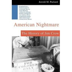 American Nightmare, The History of Jim Crow by Jerrold M Packard, 9780312302412.