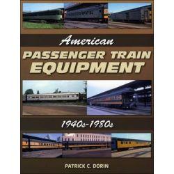 American Passenger Train Equipment 1940s-1980s, 1940s-1980s by Patrick C. Dorin, 9781583882634.