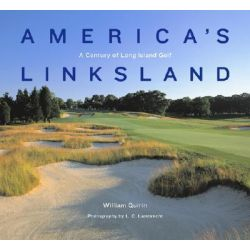 America's Linksland, A Century of Long Island Golf by William L. Quirin, 9781585360871.