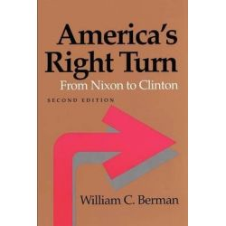 America's Right Turn, From Nixon to Clinton by William C. Berman, 9780801858727.