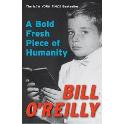 A Bold Fresh Piece of Humanity by Bill O'Reilly, 9780767928830.