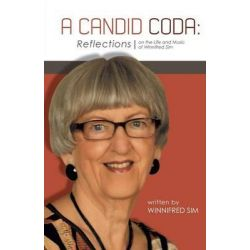 A Candid Coda, Reflections on the Life and Music of Winnifred Sim. by Winnifred Sim, 9781460203453.