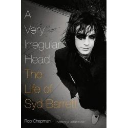 A Very Irregular Head, The Life of Syd Barrett by Rob Chapman, 9780306819148.