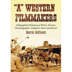 A Western Filmmakers, A Biographical Dictionary of Writers, Directors, Cinematographers, Composers, Actors and Actresses by Henryk Hoffmann, 9780786437429.