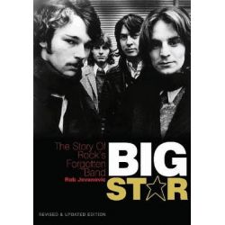 Big Star, The Story of Rock's Forgotten Band by Rob Jovanovic, 9781908279361.