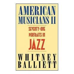 American Musicians II, Seventy-one Portraits in Jazz by Whitney Balliett, 9781578068340.
