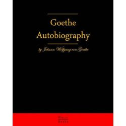Autobiography by Johann Wolfgang Von Goethe, Autobiography Truth and Fiction Relating to My Life by Johann Wolfgang von Goethe, 9783941579132.