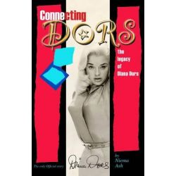 Connecting Dors, The Legacy of Diana Dors Written with the Collaboration of Jason Dors-Lake by Niema Ash, 9780955030123.