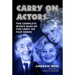 Carry On Actors, The Complete Who's Who of the Carry On Film Series by Andrew Ross, 9781906358952.