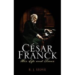 Cesar Franck, His Life and Times by R. J. Stove, 9780810882072.