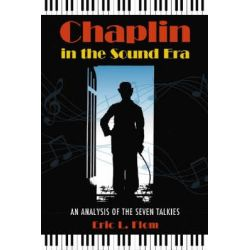 Chaplin in the Sound Era, An Analysis of the Seven Talkies by Eric L. Flom, 9780786440528.