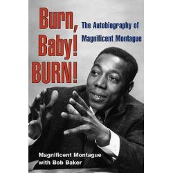 Burn, Baby! BURN!, The Autobiography of Magnificent Montague by Magnificent Montague, 9780252076848.