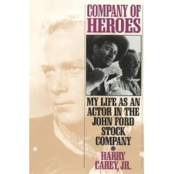 Company of Heroes, My Life as an Actor in the John Ford Stock Company by Harry Carey, 9781568330686.