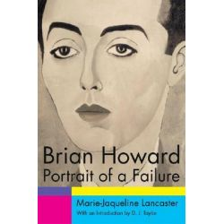 Brian Howard, Portrait of a Failure by Marie-Jaqueline Lancaster, 9781931160506.