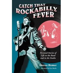 Catch That Rockabilly Fever, Personal Stories of Life on the Road and in the Studio by Sheree Homer, 9780786438419.