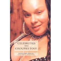 Celebrities Are Groupies Too! by DONNA MARY ANDUJAR, 9780595478453.