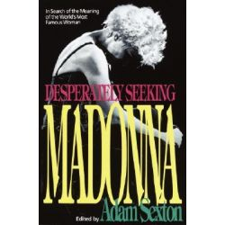 Desperately Seeking Madonna, In Search of the Meaning of the World's Most Famous Woman by Adam Sexton, 9780385306881.