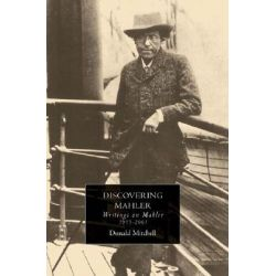 Discovering Mahler, Writings on Mahler, 1955-2005 by Donald Mitchell, 9781843833451.