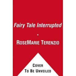 Fairy Tale Interrupted, A Memoir of Life, Love, and Loss by Rosemarie Terenzio, 9781439187685.