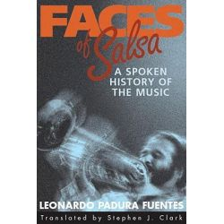 Faces of Salsa, A Spoken History of the Music by Leonardo Padura Fuentes, 9781588340801.