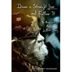 Draw a Straight Line and Follow it, The Music and Mysticism of Lamonte Young by Jeremy Grimshaw, 9780199740208.