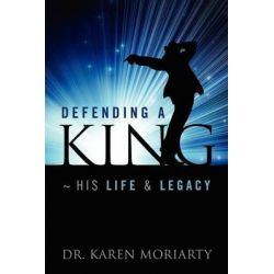 Defending a King His Life & Legacy by Dr Karen Moriarty, 9781432794422.