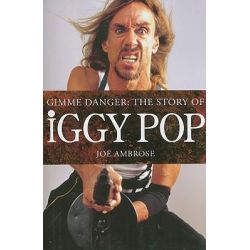 Gimme Danger, The Story of Iggy Pop by Joe Ambrose, 9781847721167.