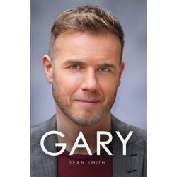 Gary, The Definitive Biography of Gary Barlow by Sean Smith, 9781471102233.