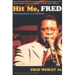 Hit Me, Fred, Recollections of a Sideman by Fred Wesley, 9780822335481.