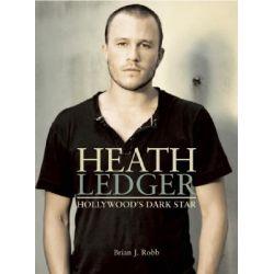 Heath Ledger, Hollywood's Dark Star by Brian J. Robb, 9780859654272.