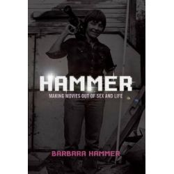 Hammer!, Making Movies Out of Sex and Life by Barbara Hammer, 9781558616127.