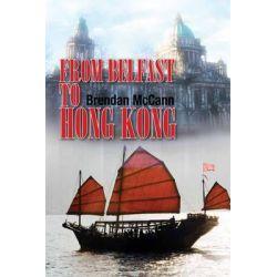 From Belfast to Hong Kong by Brendan McCann, 9781907732126.