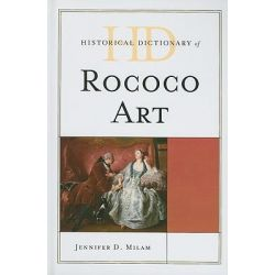 Historical Dictionary of Rococo Art by Jennifer D. Milam, 9780810861831.