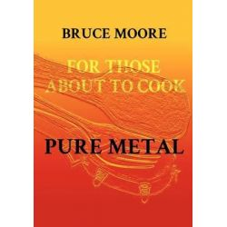 For Those About To Cook Pure Metal by Bruce Moore, 9781908208101.