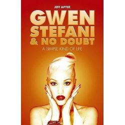 Gwen Stefani and No Doubt, A Simple Kind of Life by Jeff Apter, 9781849385411.