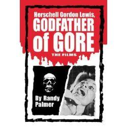Herschell Gordon Lewis, Godfather of Gore, The Films by Randy Palmer, 9780786428502.