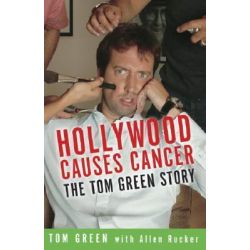 Hollywood Causes Cancer, The Tom Green Story by Tom Green, 9781400052776.
