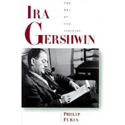 Ira Gershwin, The Art of the Lyricist by Philip Furia, 9780195115703.