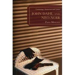 John Dahl and Neo-noir, Examining Auteurism and Genre by Paul Monaco, 9780739133316.