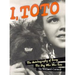 I, Toto, The Autobiography of Terry, the Dog Who Was Toto by Willard Carroll, 9781584791119.