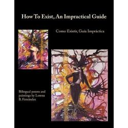 How To Exist, An Impractical Guide, Como Existir, Gua Imprctica by Lorena B. Fernandez, 9781438985787.