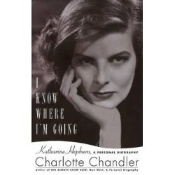 I Know Where I'm Going, Katharine Hepburn, a Personal Biography by Charlotte Chandler, 9781617740107.