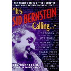 It's Sid Bernstein Calling, Sid Bernstein, the Promoter Who Rocked America: The Beatles, Elvis, Abba, Tony Bennett, Judy Garland ... by Sid Bernstein, 9780824604448.