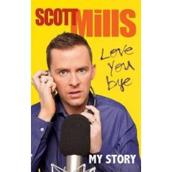 Love You Bye, My Story by Scott Mills, 9780751549935.